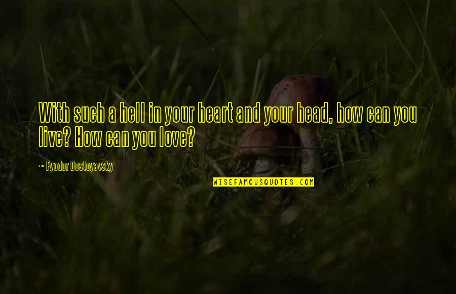 How I Live Now Love Quotes By Fyodor Dostoyevsky: With such a hell in your heart and