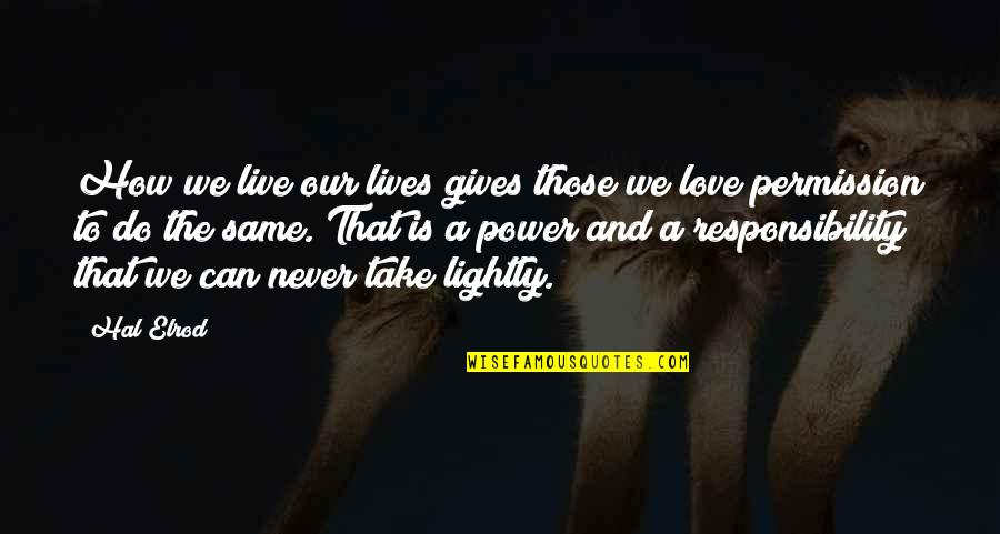 How I Live Now Love Quotes By Hal Elrod: How we live our lives gives those we