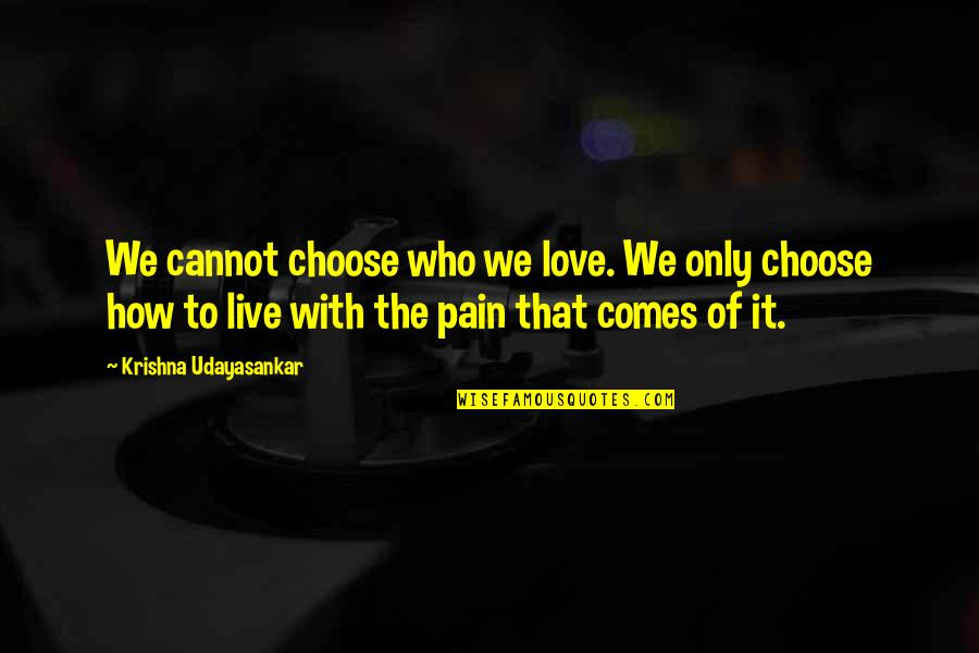 How I Live Now Love Quotes By Krishna Udayasankar: We cannot choose who we love. We only