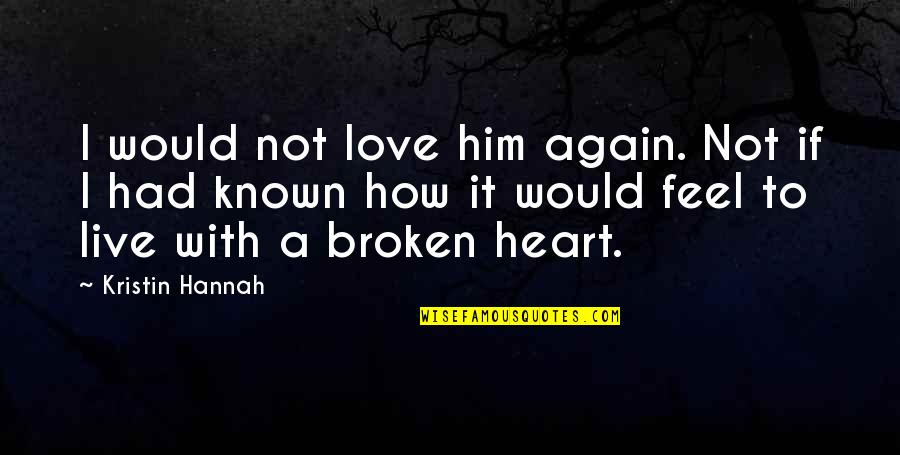 How I Live Now Love Quotes By Kristin Hannah: I would not love him again. Not if