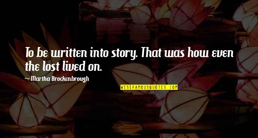 How I Live Now Love Quotes By Martha Brockenbrough: To be written into story. That was how