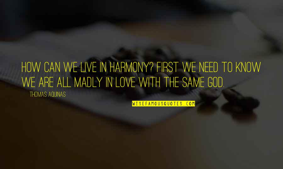 How I Live Now Love Quotes By Thomas Aquinas: How can we live in harmony? First we