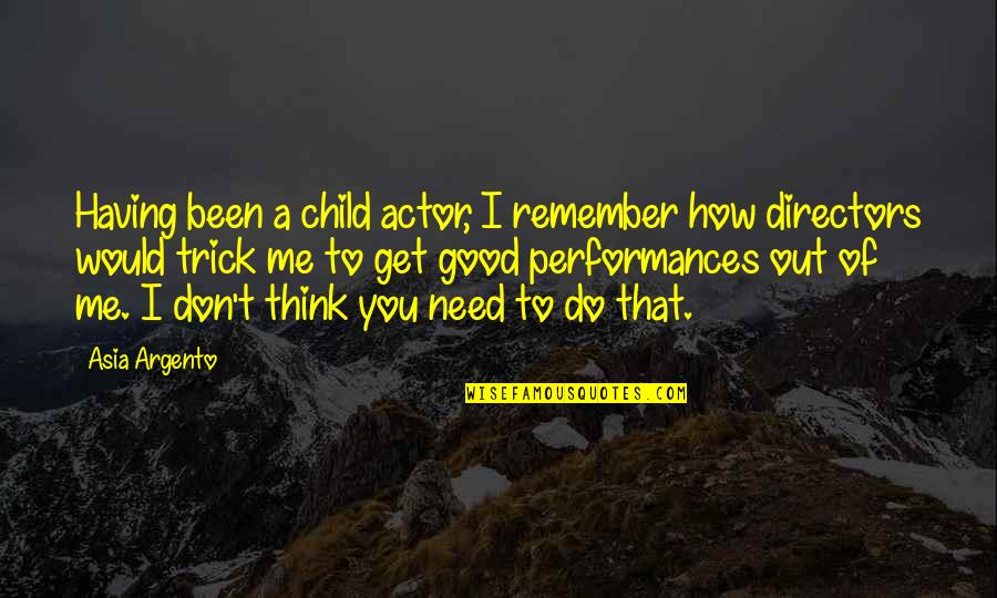 How I Need You Quotes By Asia Argento: Having been a child actor, I remember how