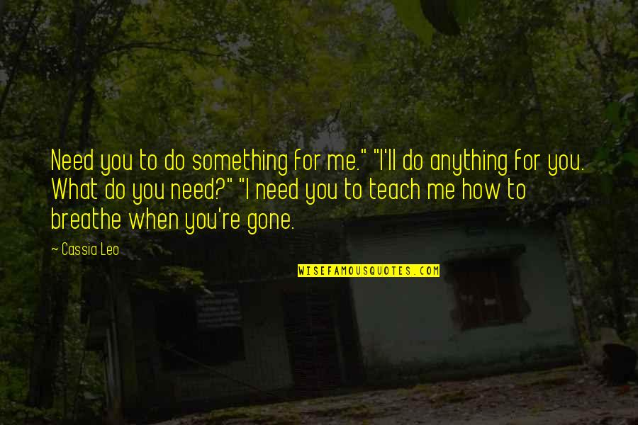 """How I Need You Quotes By Cassia Leo: Need you to do something for me."""" """"I'll"""