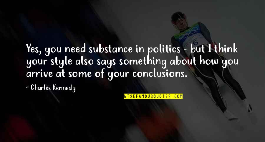 How I Need You Quotes By Charles Kennedy: Yes, you need substance in politics - but