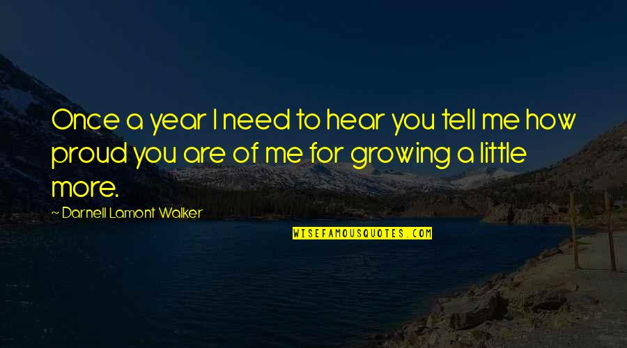 How I Need You Quotes By Darnell Lamont Walker: Once a year I need to hear you