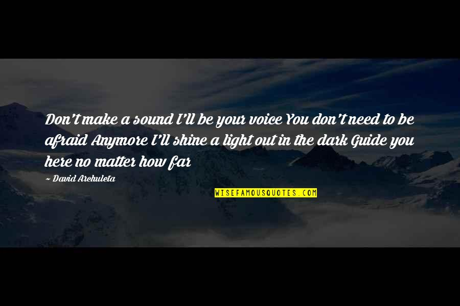 How I Need You Quotes By David Archuleta: Don't make a sound I'll be your voice
