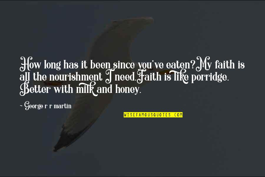 How I Need You Quotes By George R R Martin: How long has it been since you've eaten?My