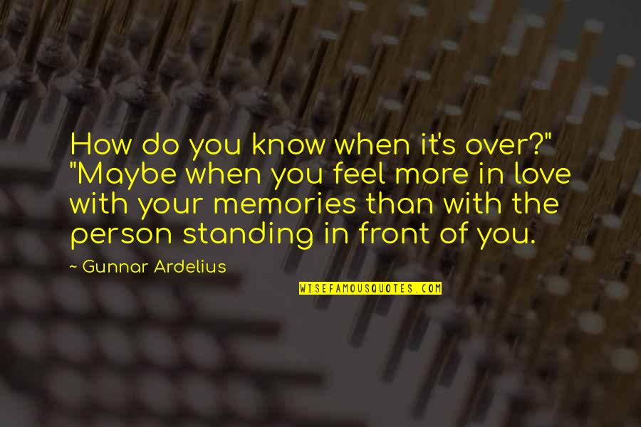 """How I Need You Quotes By Gunnar Ardelius: How do you know when it's over?"""" """"Maybe"""