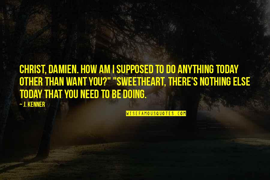 How I Need You Quotes By J. Kenner: Christ, Damien. How am I supposed to do