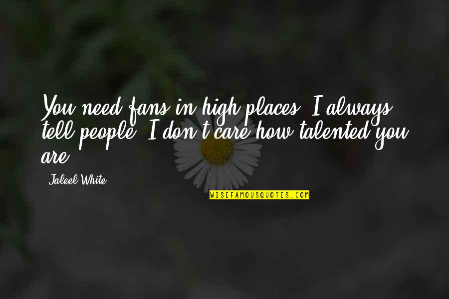 How I Need You Quotes By Jaleel White: You need fans in high places, I always