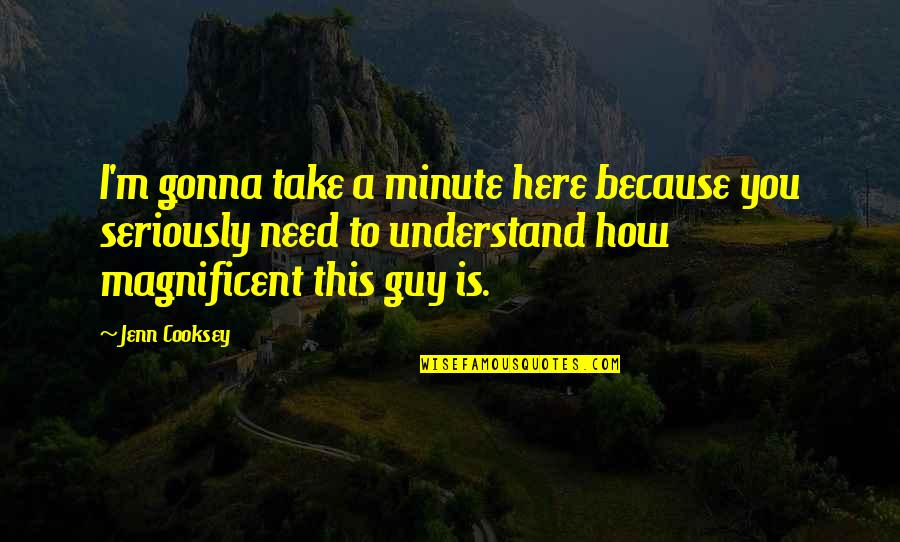 How I Need You Quotes By Jenn Cooksey: I'm gonna take a minute here because you