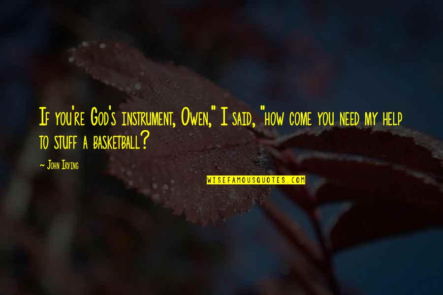 """How I Need You Quotes By John Irving: If you're God's instrument, Owen,"""" I said, """"how"""