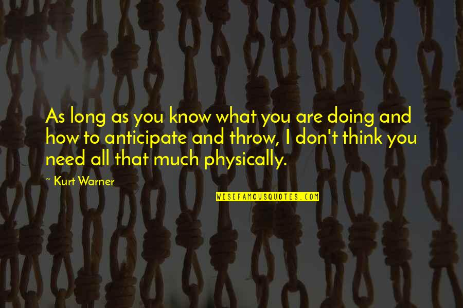 How I Need You Quotes By Kurt Warner: As long as you know what you are