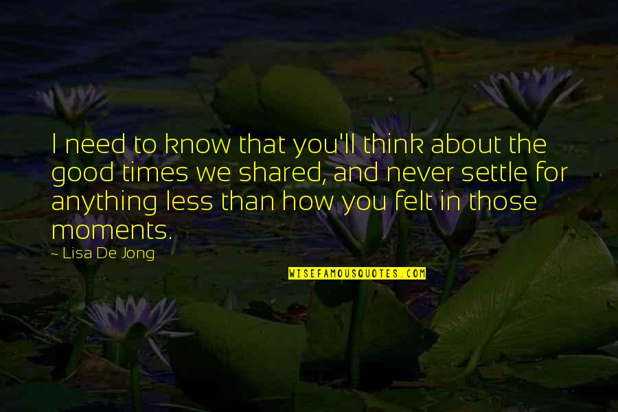 How I Need You Quotes By Lisa De Jong: I need to know that you'll think about