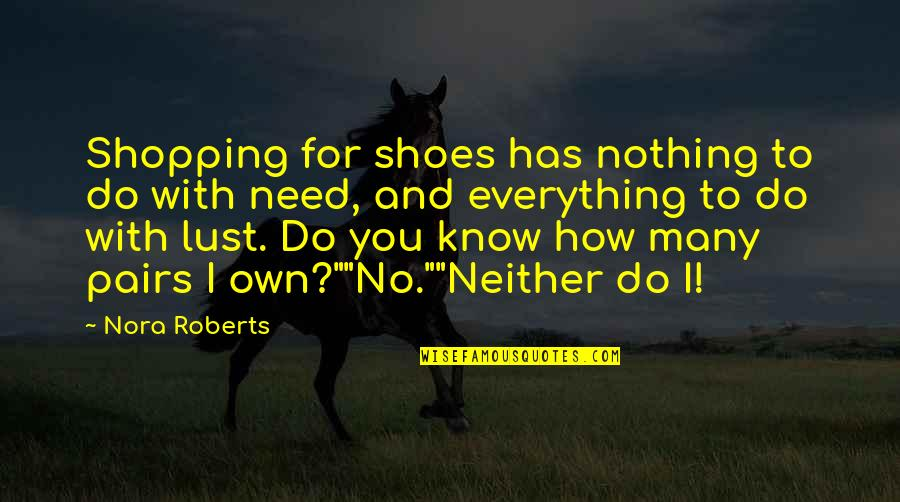 How I Need You Quotes By Nora Roberts: Shopping for shoes has nothing to do with