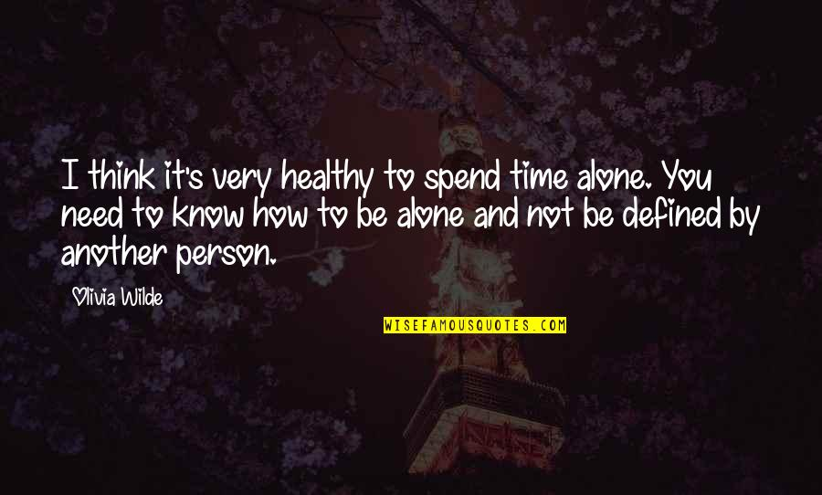 How I Need You Quotes By Olivia Wilde: I think it's very healthy to spend time