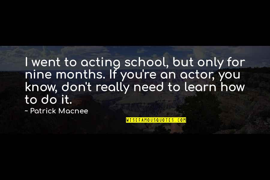 How I Need You Quotes By Patrick Macnee: I went to acting school, but only for