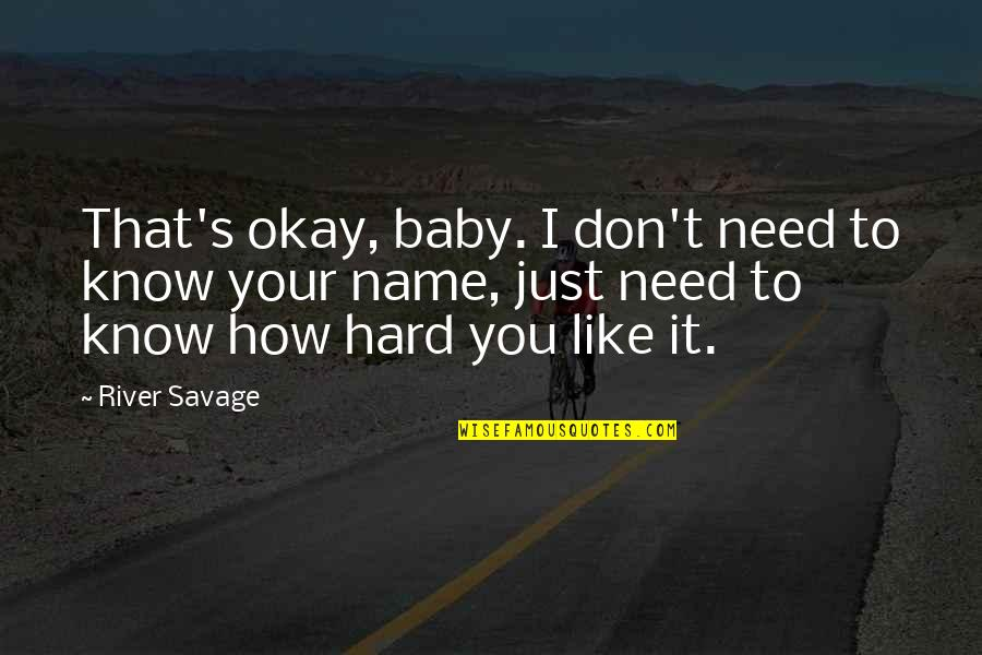 How I Need You Quotes By River Savage: That's okay, baby. I don't need to know