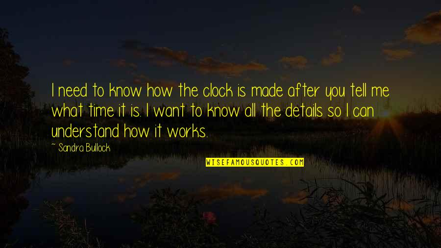 How I Need You Quotes By Sandra Bullock: I need to know how the clock is