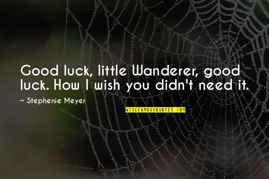 How I Need You Quotes By Stephenie Meyer: Good luck, little Wanderer, good luck. How I