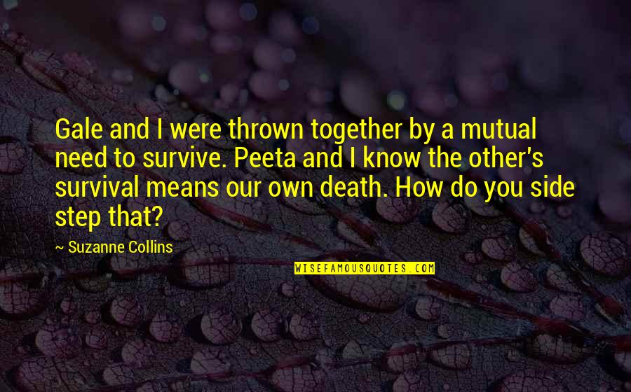 How I Need You Quotes By Suzanne Collins: Gale and I were thrown together by a