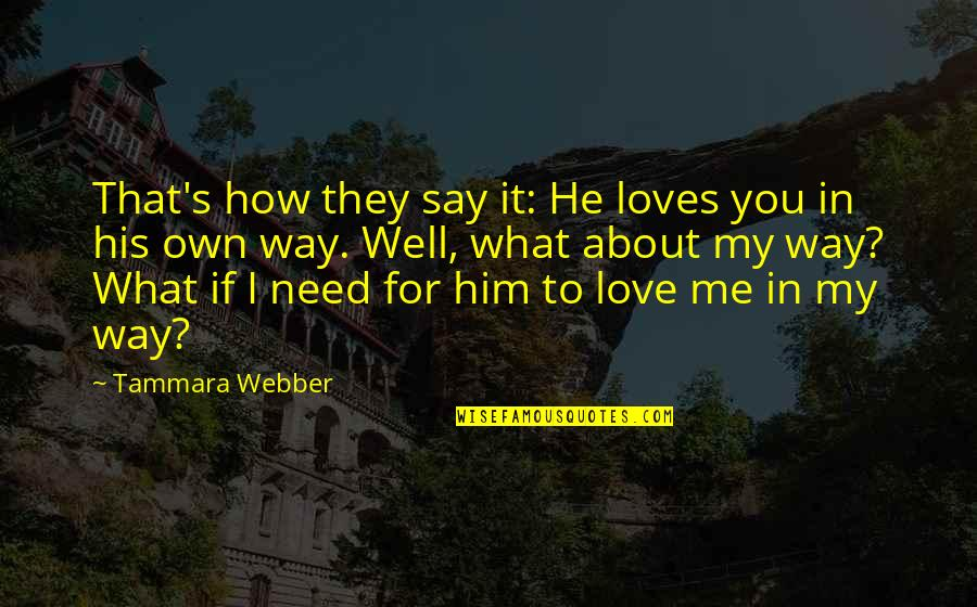 How I Need You Quotes By Tammara Webber: That's how they say it: He loves you