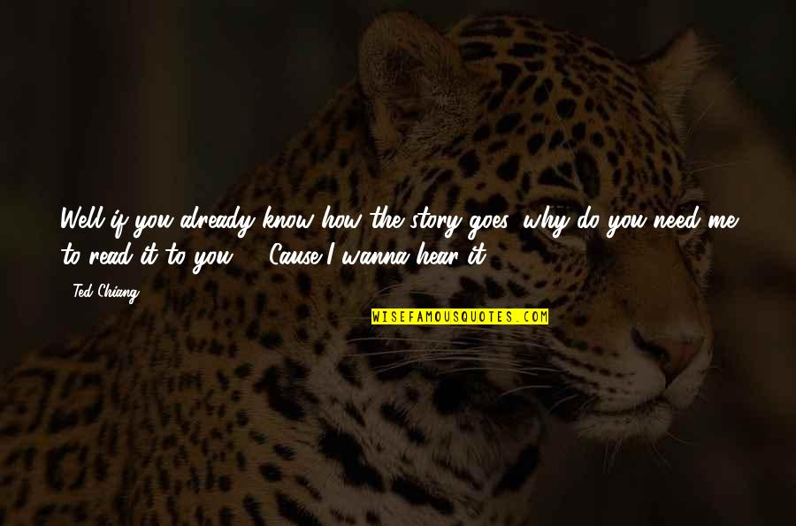 How I Need You Quotes By Ted Chiang: Well if you already know how the story