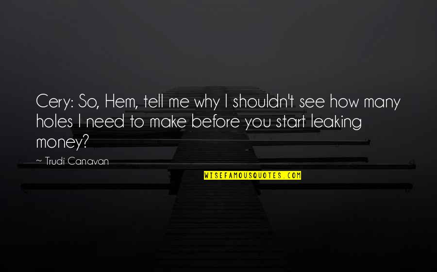 How I Need You Quotes By Trudi Canavan: Cery: So, Hem, tell me why I shouldn't