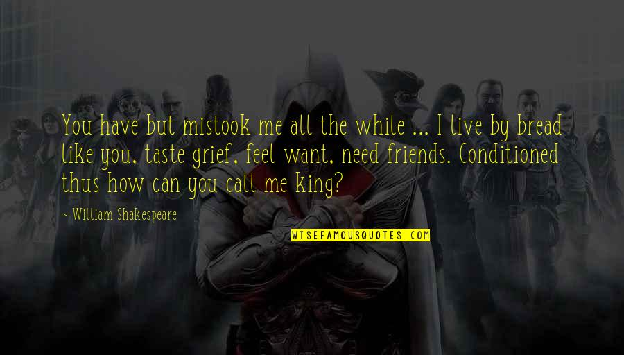 How I Need You Quotes By William Shakespeare: You have but mistook me all the while