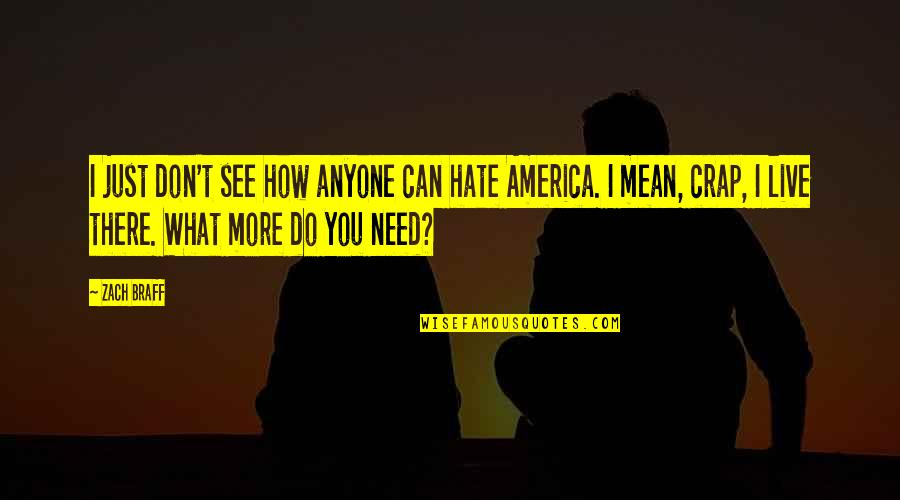 How I Need You Quotes By Zach Braff: I just don't see how anyone can hate