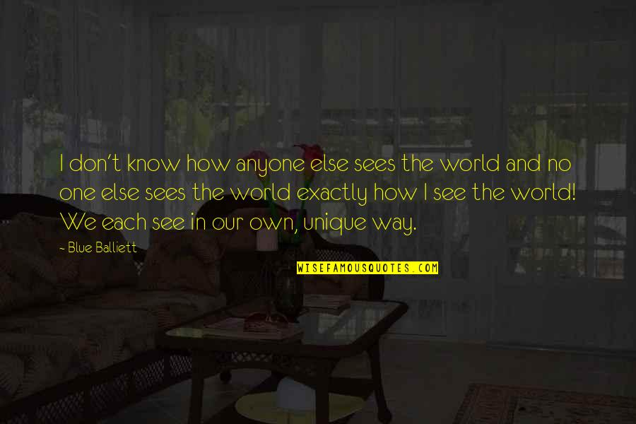 How I See The World Quotes By Blue Balliett: I don't know how anyone else sees the