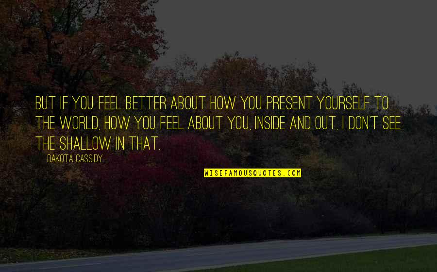 How I See The World Quotes By Dakota Cassidy: But if you feel better about how you