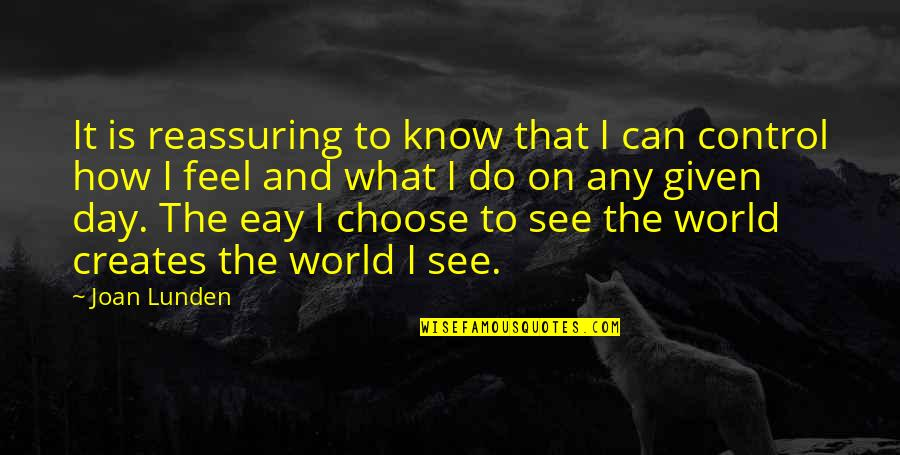 How I See The World Quotes By Joan Lunden: It is reassuring to know that I can