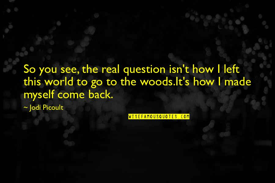 How I See The World Quotes By Jodi Picoult: So you see, the real question isn't how