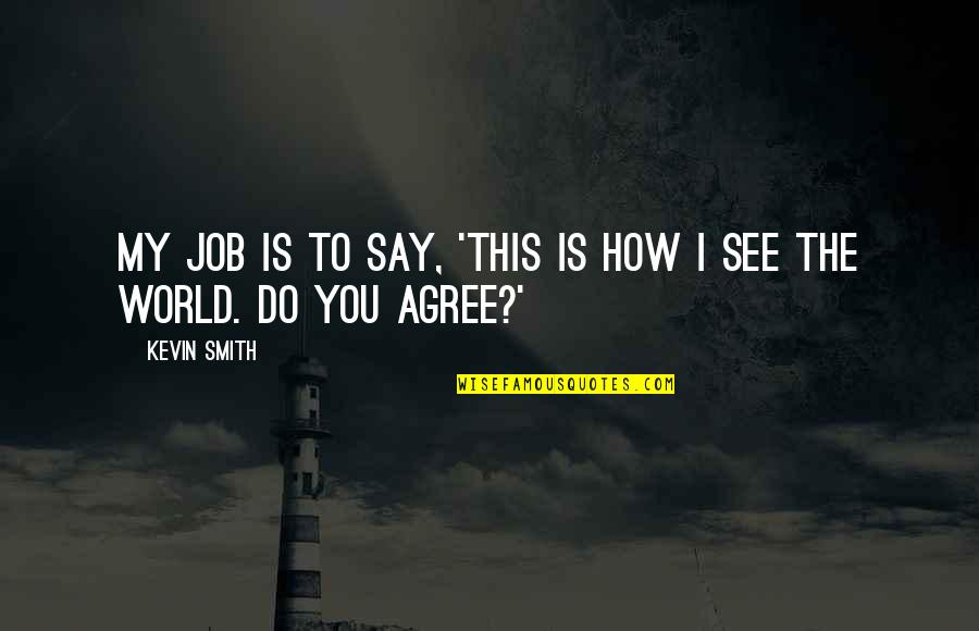 How I See The World Quotes By Kevin Smith: My job is to say, 'This is how