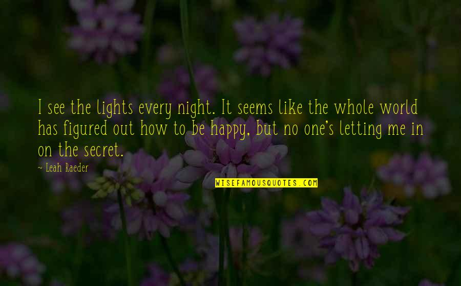 How I See The World Quotes By Leah Raeder: I see the lights every night. It seems
