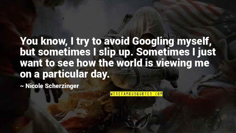 How I See The World Quotes By Nicole Scherzinger: You know, I try to avoid Googling myself,