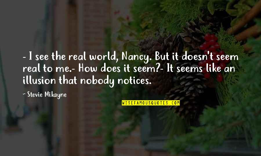 How I See The World Quotes By Stevie Mikayne: - I see the real world, Nancy. But