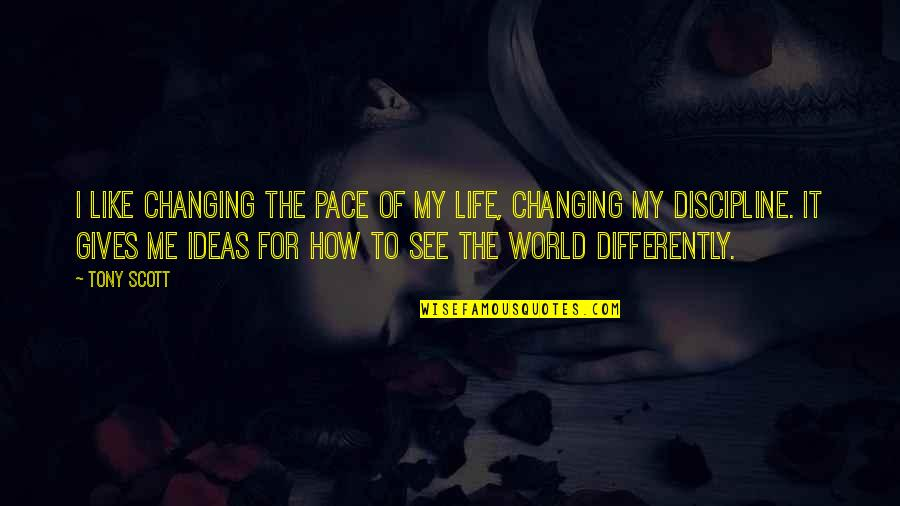 How I See The World Quotes By Tony Scott: I like changing the pace of my life,
