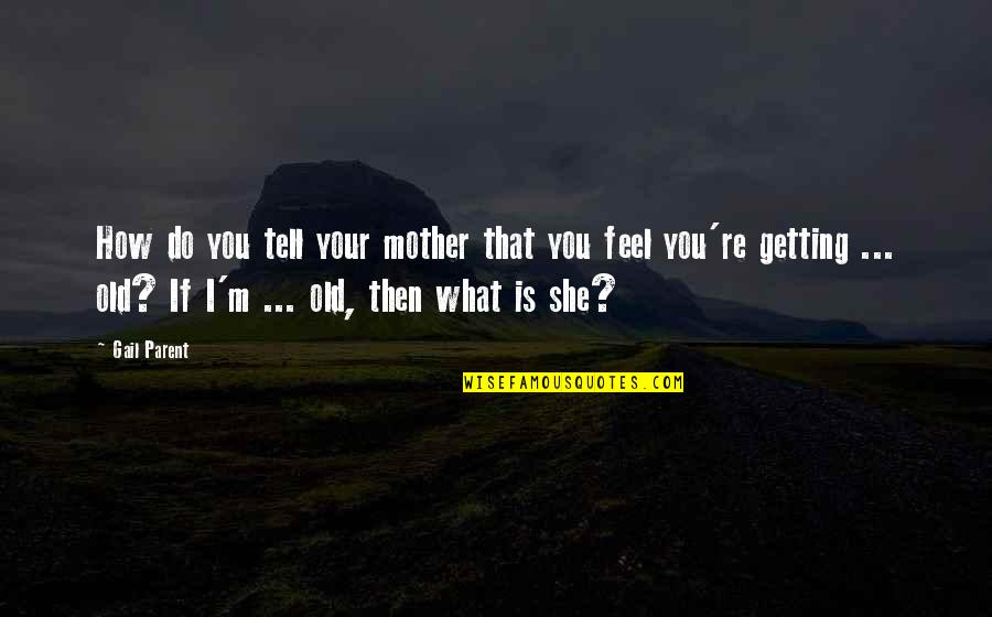 How I Your Mother Quotes By Gail Parent: How do you tell your mother that you