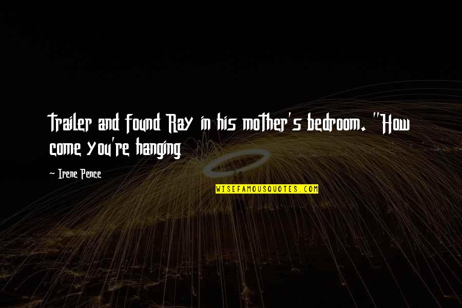 How I Your Mother Quotes By Irene Pence: trailer and found Ray in his mother's bedroom.