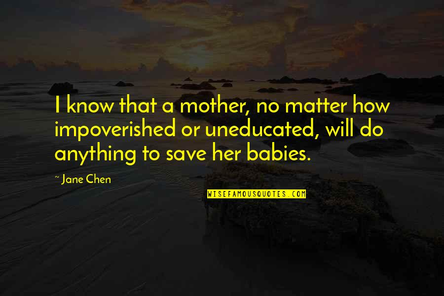 How I Your Mother Quotes By Jane Chen: I know that a mother, no matter how