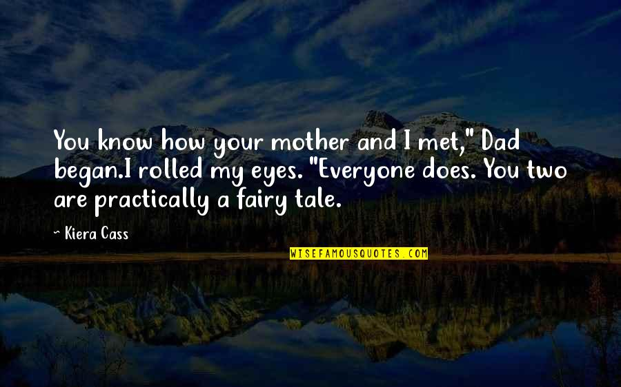 How I Your Mother Quotes By Kiera Cass: You know how your mother and I met,""