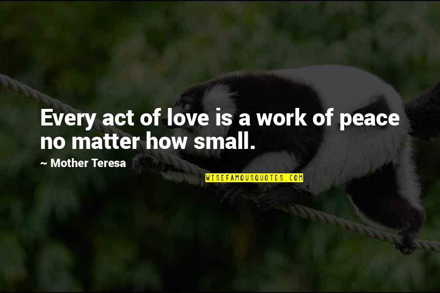 How I Your Mother Quotes By Mother Teresa: Every act of love is a work of