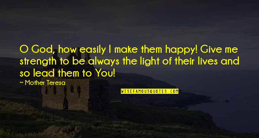 How I Your Mother Quotes By Mother Teresa: O God, how easily I make them happy!