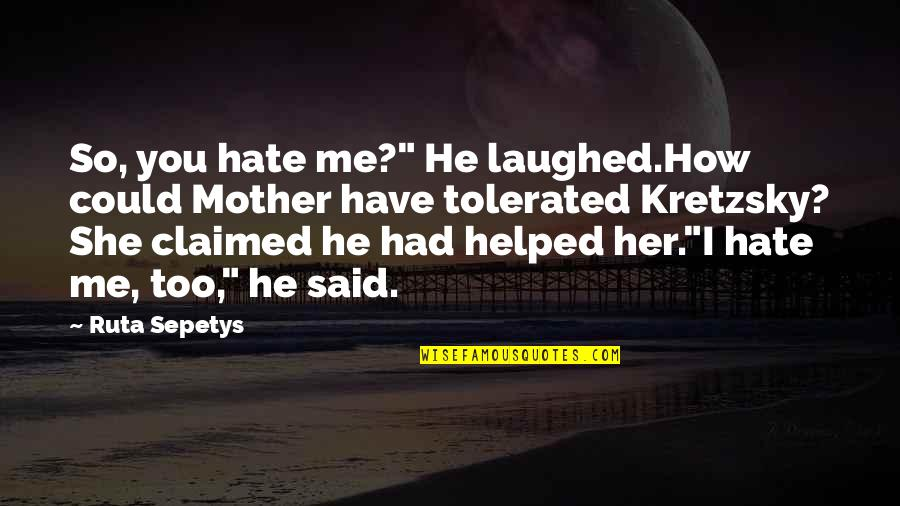 "How I Your Mother Quotes By Ruta Sepetys: So, you hate me?"" He laughed.How could Mother"