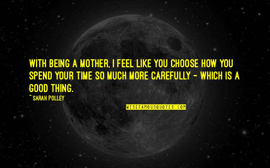 How I Your Mother Quotes By Sarah Polley: With being a mother, I feel like you