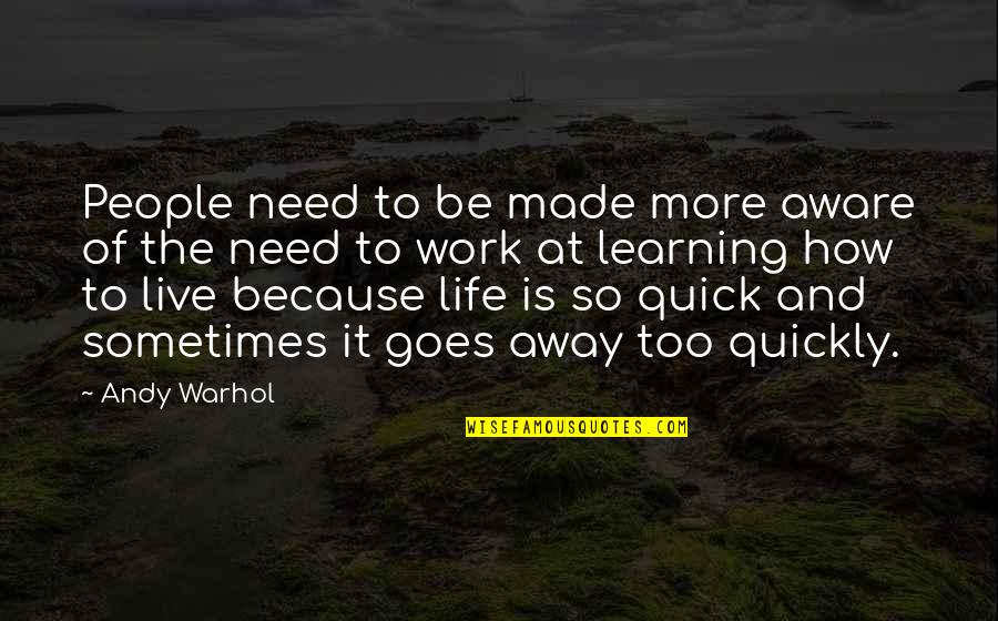 How Life Goes Quotes By Andy Warhol: People need to be made more aware of
