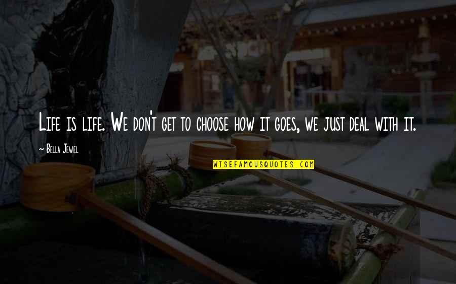 How Life Goes Quotes By Bella Jewel: Life is life. We don't get to choose